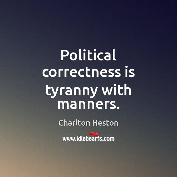 Image, Political correctness is tyranny with manners.