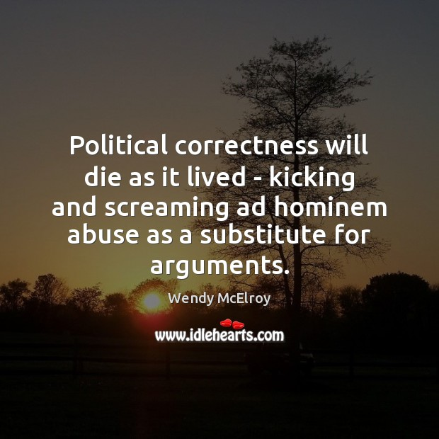 Political correctness will die as it lived – kicking and screaming ad Image