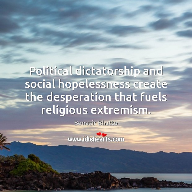 Image, Political dictatorship and social hopelessness create the desperation that fuels religious extremism.