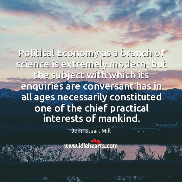 Image, Political Economy as a branch of science is extremely modern; but the
