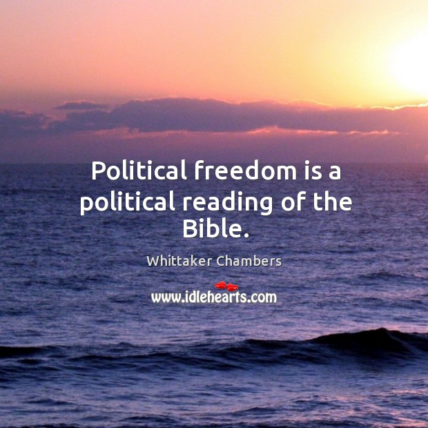 Political freedom is a political reading of the bible. Whittaker Chambers Picture Quote