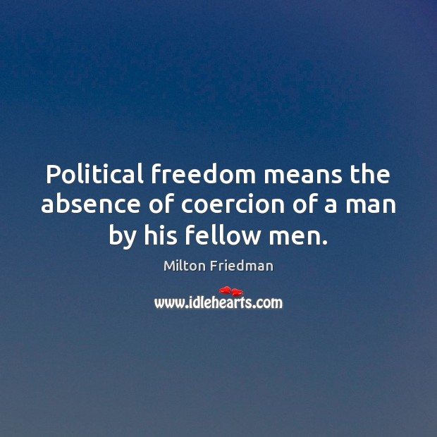 Image, Political freedom means the absence of coercion of a man by his fellow men.