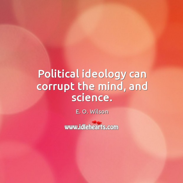 Image, Political ideology can corrupt the mind, and science.