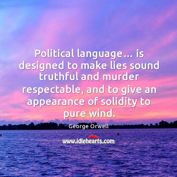 Image, Political language… is designed to make lies sound truthful and murder respectable
