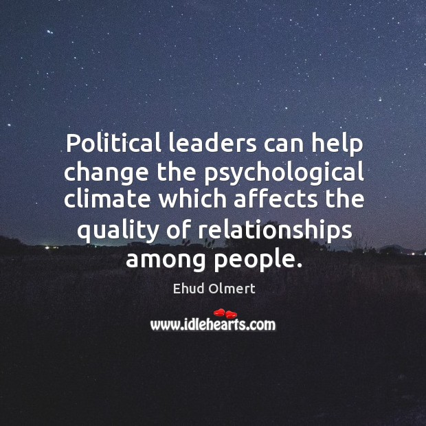 Political leaders can help change the psychological climate which affects the quality of relationships among people. Image