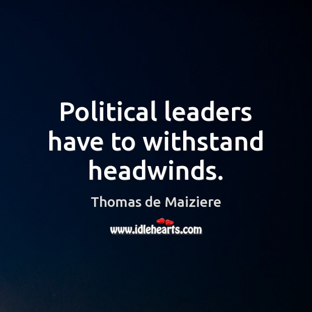 Image, Political leaders have to withstand headwinds.