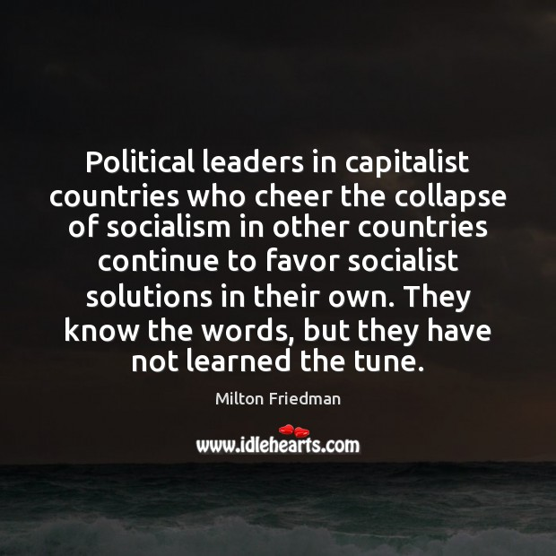Political leaders in capitalist countries who cheer the collapse of socialism in Milton Friedman Picture Quote