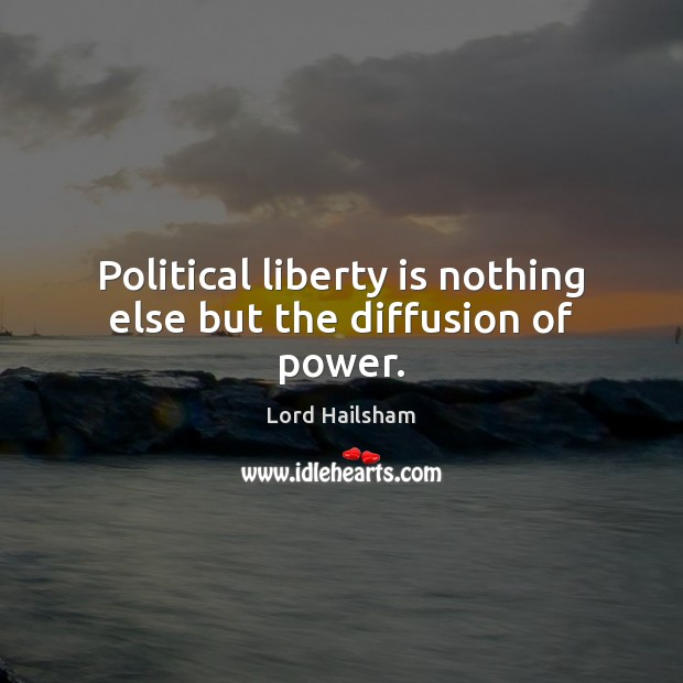Political liberty is nothing else but the diffusion of power. Liberty Quotes Image