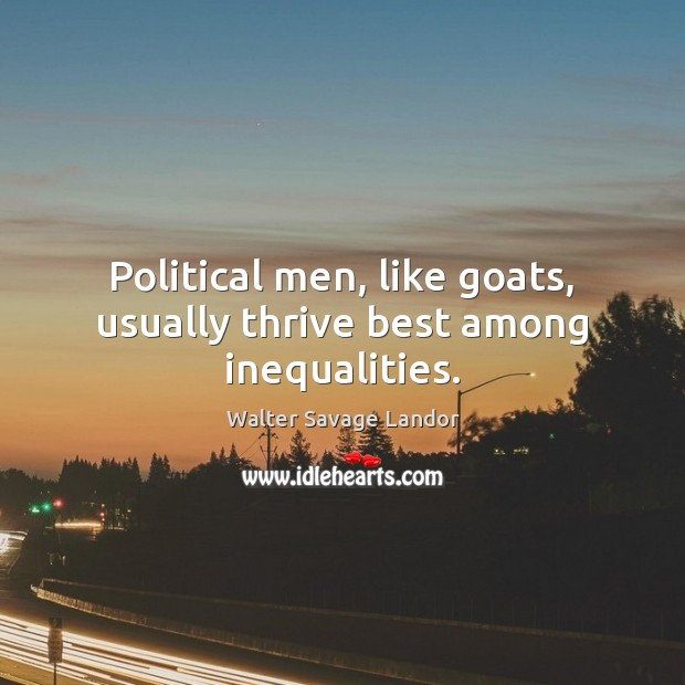 Political men, like goats, usually thrive best among inequalities. Image