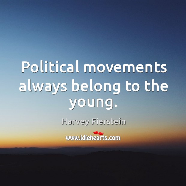 Political movements always belong to the young. Image