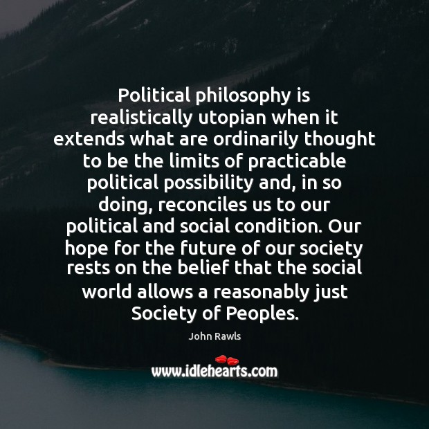 Image, Political philosophy is realistically utopian when it extends what are ordinarily thought