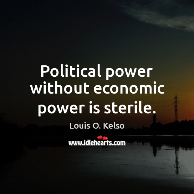 Political power without economic power is sterile. Image