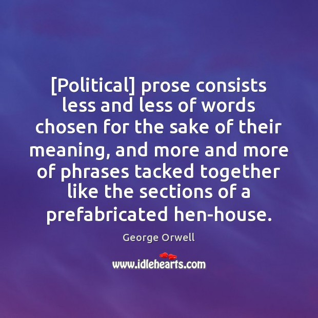 [Political] prose consists less and less of words chosen for the sake Image