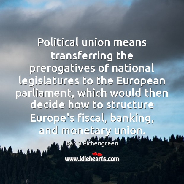 Image, Political union means transferring the prerogatives of national legislatures to the European