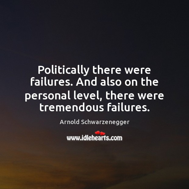 Image, Politically there were failures. And also on the personal level, there were