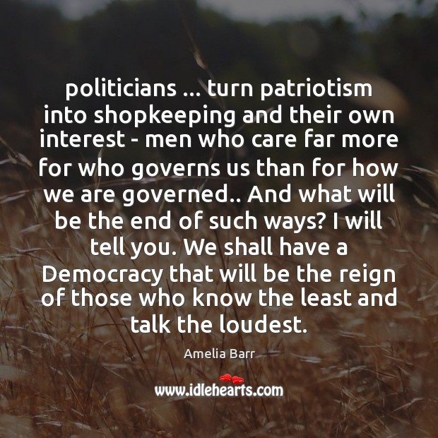 Politicians … turn patriotism into shopkeeping and their own interest – men who Image