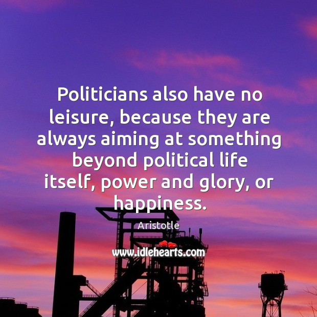 Image, Politicians also have no leisure, because they are always aiming at something beyond
