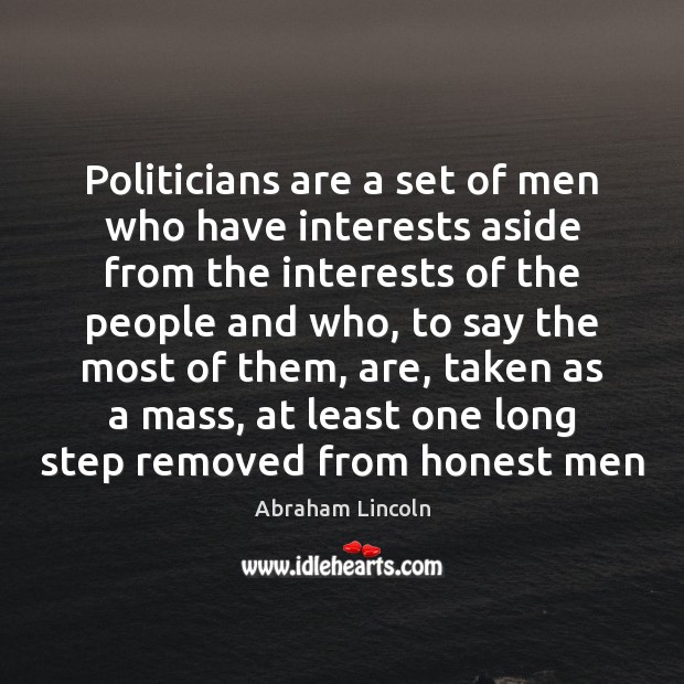 Image, Politicians are a set of men who have interests aside from the