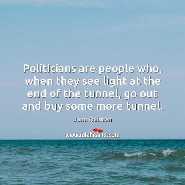 Politicians are people who, when they see light at the end of Image