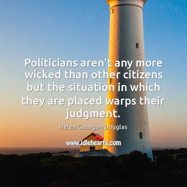 Politicians aren't any more wicked than other citizens but the situation in Image
