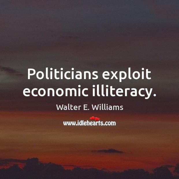 Politicians exploit economic illiteracy. Image