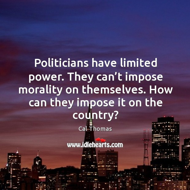 Politicians have limited power. They can't impose morality on themselves. Image