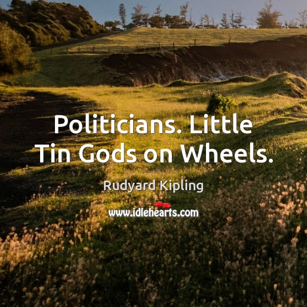 Image, Politicians. Little Tin Gods on Wheels.