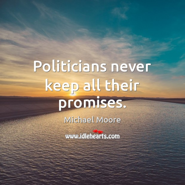 Politicians never keep all their promises. Image
