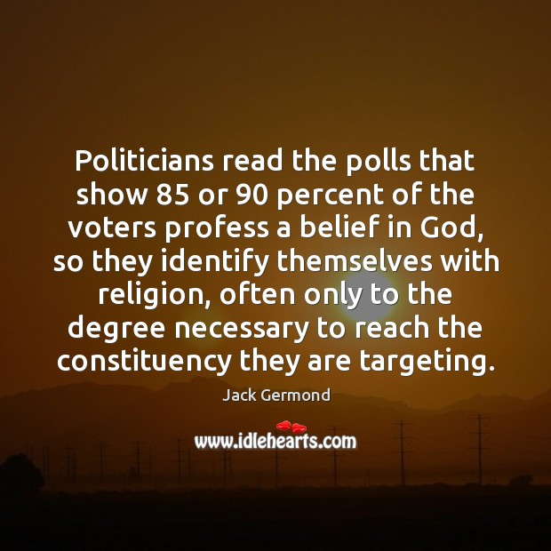Image, Politicians read the polls that show 85 or 90 percent of the voters profess
