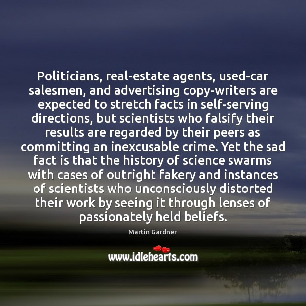 Politicians, real-estate agents, used-car salesmen, and advertising copy-writers are expected to stretch Crime Quotes Image