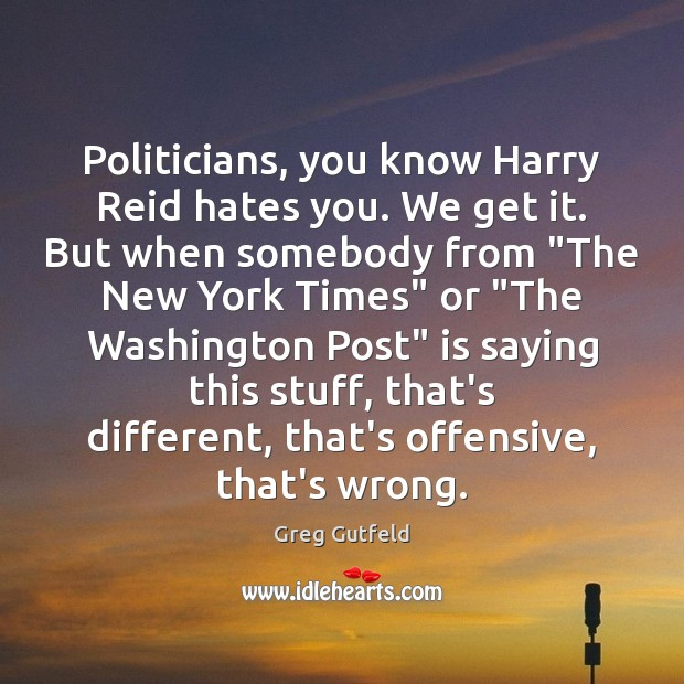 Politicians, you know Harry Reid hates you. We get it. But when Offensive Quotes Image