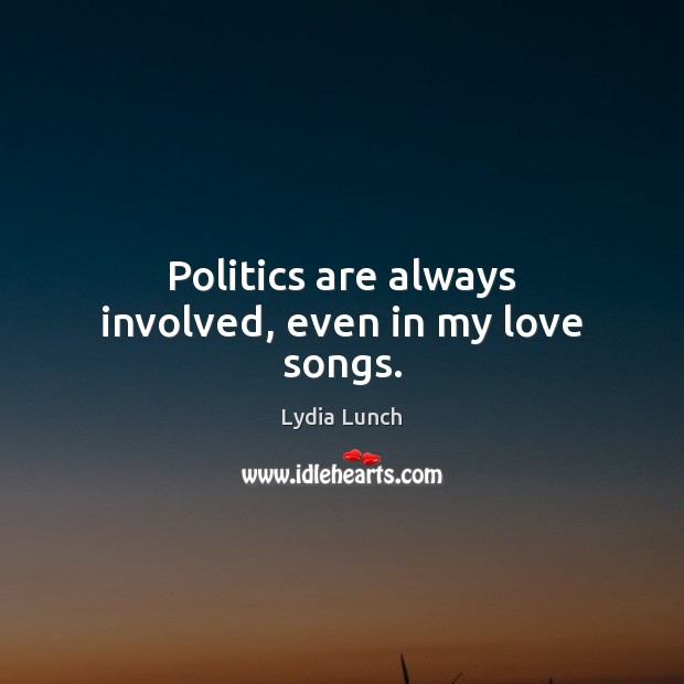 Image, Politics are always involved, even in my love songs.