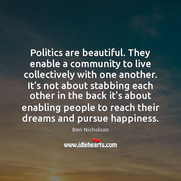 Image, Politics are beautiful. They enable a community to live collectively with one