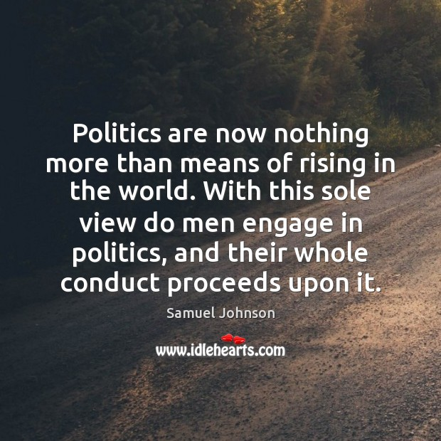 Politics are now nothing more than means of rising in the world. Samuel Johnson Picture Quote