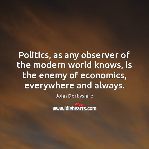 Politics, as any observer of the modern world knows, is the enemy Image