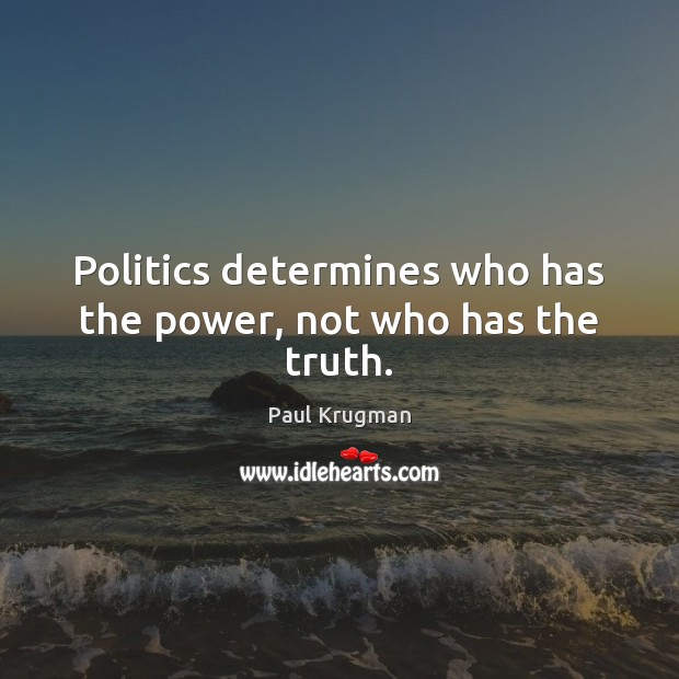 Image, Politics determines who has the power, not who has the truth.