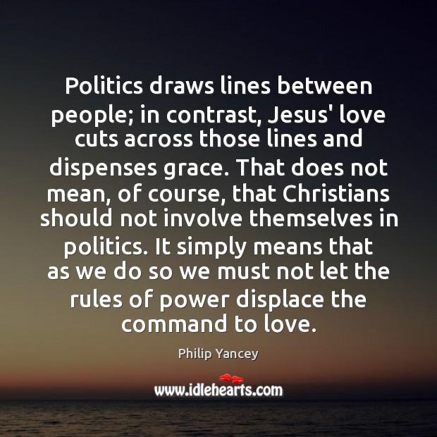 Image, Politics draws lines between people; in contrast, Jesus' love cuts across those