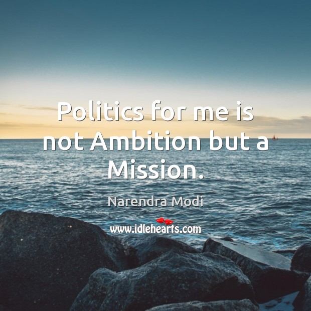 Image, Politics for me is not Ambition but a Mission.