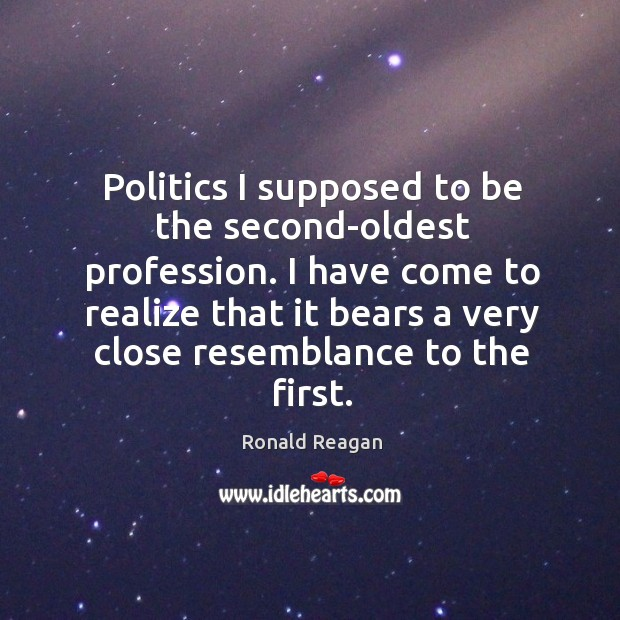 Image about Politics I supposed to be the second-oldest profession.