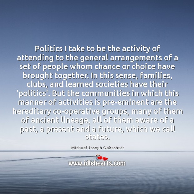 Politics I take to be the activity of attending to the general Image
