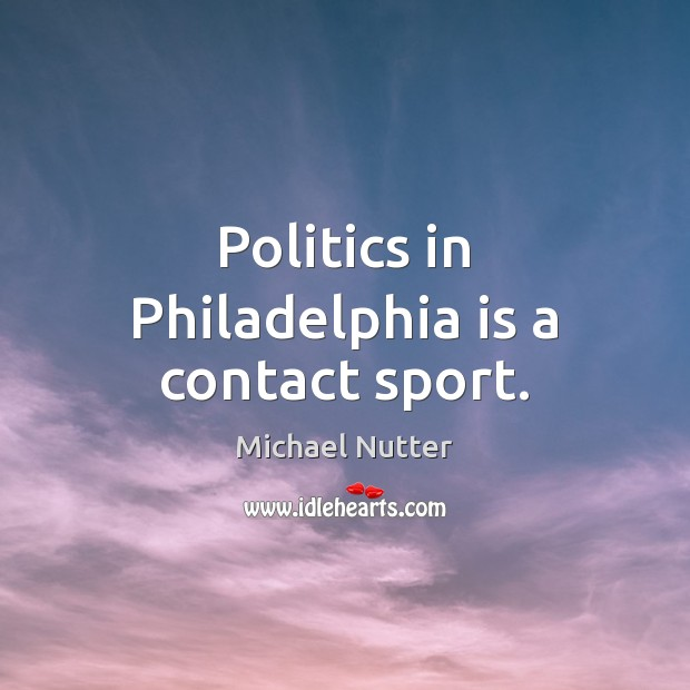 Image, Politics in Philadelphia is a contact sport.