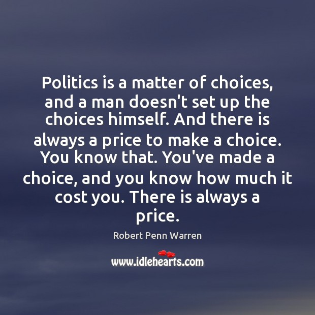 Politics is a matter of choices, and a man doesn't set up Robert Penn Warren Picture Quote