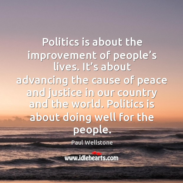 Politics is about doing well for the people. Paul Wellstone Picture Quote