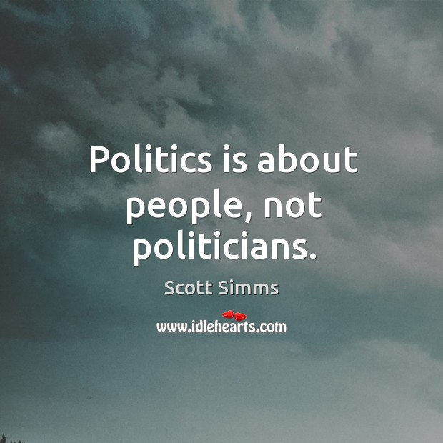 Politics is about people, not politicians. Image