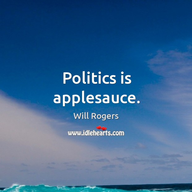 Image, Politics is applesauce.