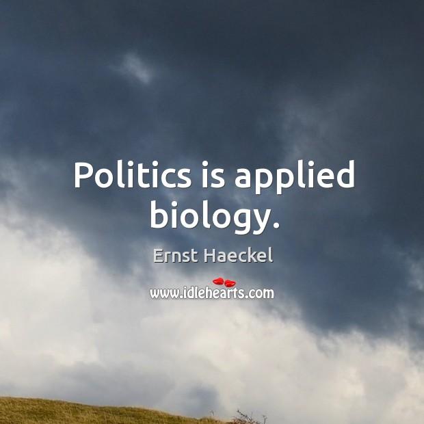 Image, Politics is applied biology.