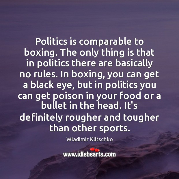 Politics is comparable to boxing. The only thing is that in politics Image