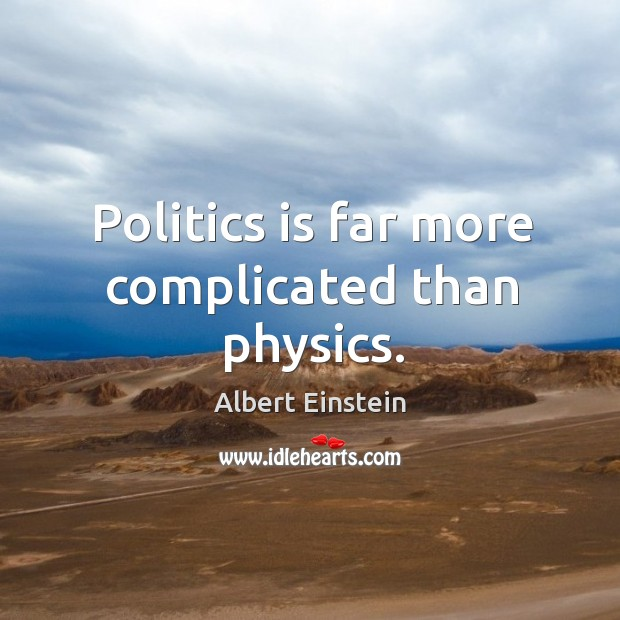 Image, Politics is far more complicated than physics.