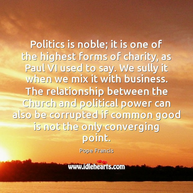 Politics is noble; it is one of the highest forms of charity, Image