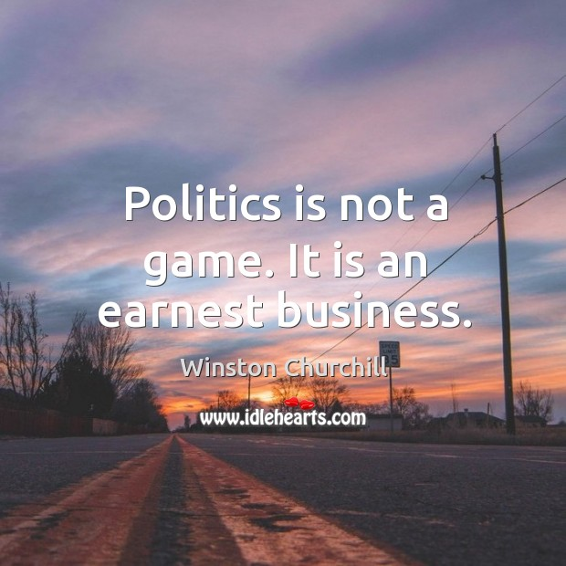 Image, Politics is not a game. It is an earnest business.